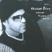 Michael Bliss: Welcome to Your World