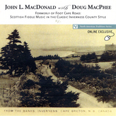 John L. MacDonald: Formerly of Foot Cape Road: Scottish Fiddle Music in the Classic Inverness County Style