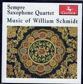 William Schmidt: Quartets for Saxophones nos 1 - 5; Prelude & Rondo; Saxophone Suite / Sempre Saxophone Quartet