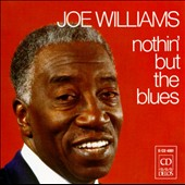 Joe Williams (Vocals): Nothin' But the Blues