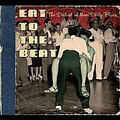 Various Artists: Eat to the Beat: The Dirtiest of the Dirty Blues