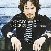 Tommy Torres: Tarde o Temprano