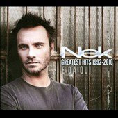 Nek: Nek Greatest Hits 1992-2010: E Da Qui