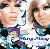 Mary Mary: Something Big