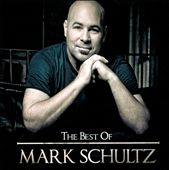 Mark Schultz (Vocalist): The Best of Mark Schultz