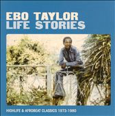 Ebo Taylor: Life Stories: Highlife & Afrobeat Classics 1973-1980