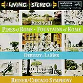 Respighi: Pines of Rome, etc;  Debussy: La Mer / Reiner