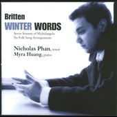 Britten: Winter Words / Seven Sonnets of Michelangelo; Six Folk Songs Arrangements / Nicholas Phan, tenor; Myra Huang, piano