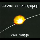 Cosmic Suckerpunch: Good Morning [Digipak]