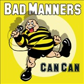 Bad Manners: Can Can