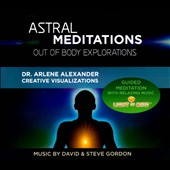 Dr. Arlene Alexander: Astral Meditations: Out Of Body Explorations *