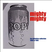 Mighty Mighty: Pop Can: DeFinitive Collection 1986 - 1988 [Remastered] *