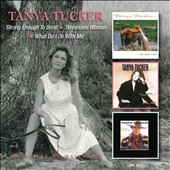 Tanya Tucker: Strong Enough to Bend/Tennessee Woman/What Do I Do with Me *