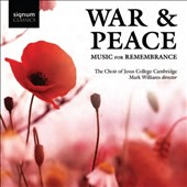 War & Peace: Music for Remembrance - works by Parry, MacMillan, Ireland, Brahms et al. / Choir of Jesus College Cambridge