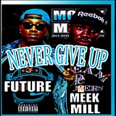 Meek Mill/Future: Never Give Up [PA]