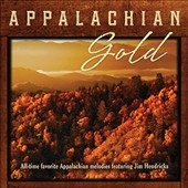 Jim Hendricks: Appalachian Gold: All-Time Favorite Appalachian Melodies Featuring Jim Hendricks [8/19]