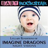 Baby Rockstar: Lullaby Renditions of Imagine Dragons: Night Visions