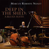 Marcus Roberts: Deep in the Shed: A Blues Suite