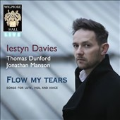 Flow my tears: Songs for Lute, Viol and Voice / Iestyn Davies, countertenor; Thomas Dunford, Jonathan Manson