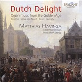 Dutch Delight: Organ Music from the Golden Age, by Sweelinck, Noordt et al. / Matthias Havinga, organ