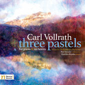 Carl Vollrath (b.1931): Three Pastels for Piano and Orchestra / Karolina Rojahn, piano; Moravian PO, Petr Vronsky