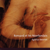 Ronsard et les N&#233;erlandais / Egidius Kwartet
