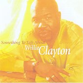 Willie Clayton: Something to Talk About
