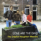 The Original Houghton Weavers/Houghton Weavers: Gone Are the Days [Remaster]