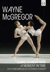 2 Documentaries on Choreographer Wayne McGregor directed by Catherine Maximoff: Going Somewhere; A Moment in Time [DVD]