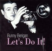 Bunny Berigan: Let's Do It