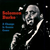 Solomon Burke: A Change Is Gonna Come