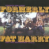 Formerly Fat Harry: Goodbye for Good: The Lost Recordings 1969-1972 *