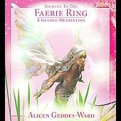 Alicen Geddes-Ward: Journey to the Faerie Ring: A Guided Meditation *
