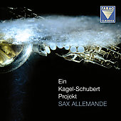 Ein Kagel-Schubert Projekt / Sax Allemande