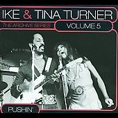 Ike & Tina Turner: The Archive Series, Vol. 5: Pushin'