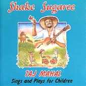 Taj Mahal: Shake Sugaree: Taj Mahal Sings and Plays for Children
