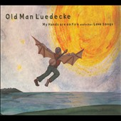 Old Man Luedecke: My Hands Are On Fire and Other Love Songs [Digipak]