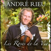 Les Roses De La Vie / Andr&eacute; Rieu