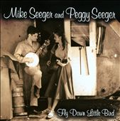 Mike & Peggy Seeger/Mike Seeger/Peggy Seeger: Fly Down Little Bird *