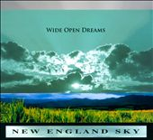 New England Sky: Wide Open Dreams [Digipak]