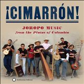 Grupo Cimarrón de Cuba/Cimarron!: ¡Cimarrón! Joropo Music From the Plains of Colombia *