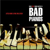 Little Annie/Paul Wallfisch: When Good Things Happen to Bad Pianos