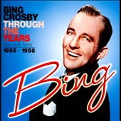 Bing Crosby: Through the Years, Vol. 9 (1955 - 1956)