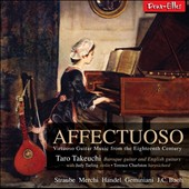 Affectuoso: Virtuoso Guitar Music from the Eighteenth Century by Straube, Merchi, J.C. Bach, Handel, Straube, Geminiani / Taro Takeuchi, Baroque guitar & English guitars