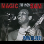 Magic Sam: Raw Blues: Magic Sam Live 1969 [Digipak]