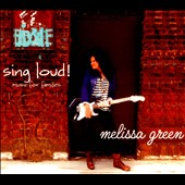 Melissa Green: Sing Loud! [Digipak]