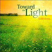 Toward the Light - The voice of Elaine Huckle, soprano: works by Handel, Franck, Quilter, Brahms / Ian Clarke, piano