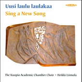 Sing a New Song - Finnish sacred music by Madetoja, Distler, Nystedt, Rautavaara, Mononen, Tuppurainen, Kosola et al.