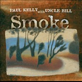 Paul Kelly/Uncle Bill: Smoke