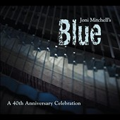 Chicks With Dip: Joni Mitchell's Blue: 40th Anniversary Celebration